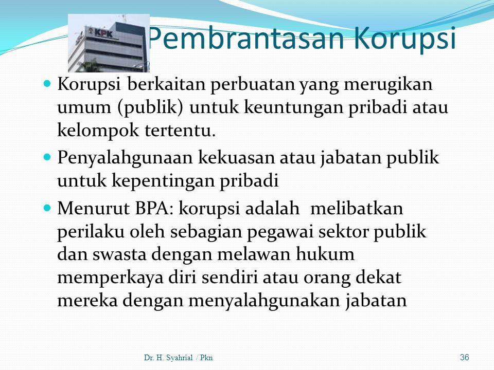 Pembrantasan Korupsi Korupsi berkaitan perbuatan yang merugikan umum (publik) untuk keuntungan pribadi atau kelompok tertentu. Penyalahgunaan kekuasan