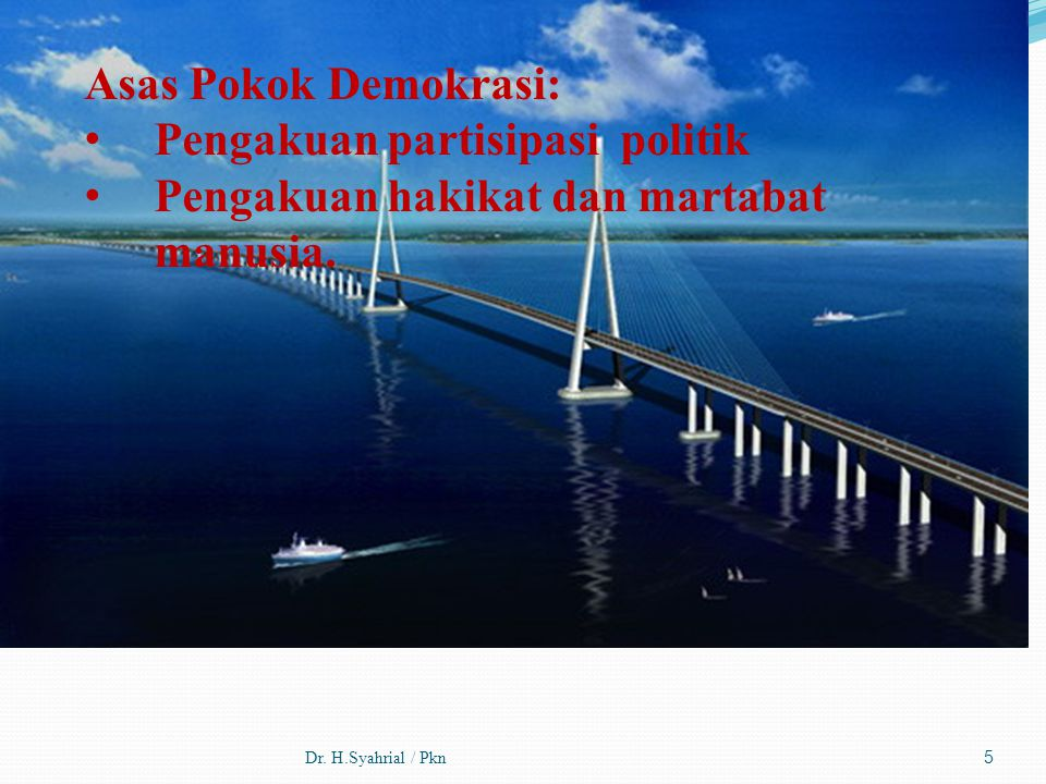 Dr. H.Syahrial / Pkn5 Asas Pokok Demokrasi: Pengakuan partisipasi politik Pengakuan hakikat dan martabat manusia.