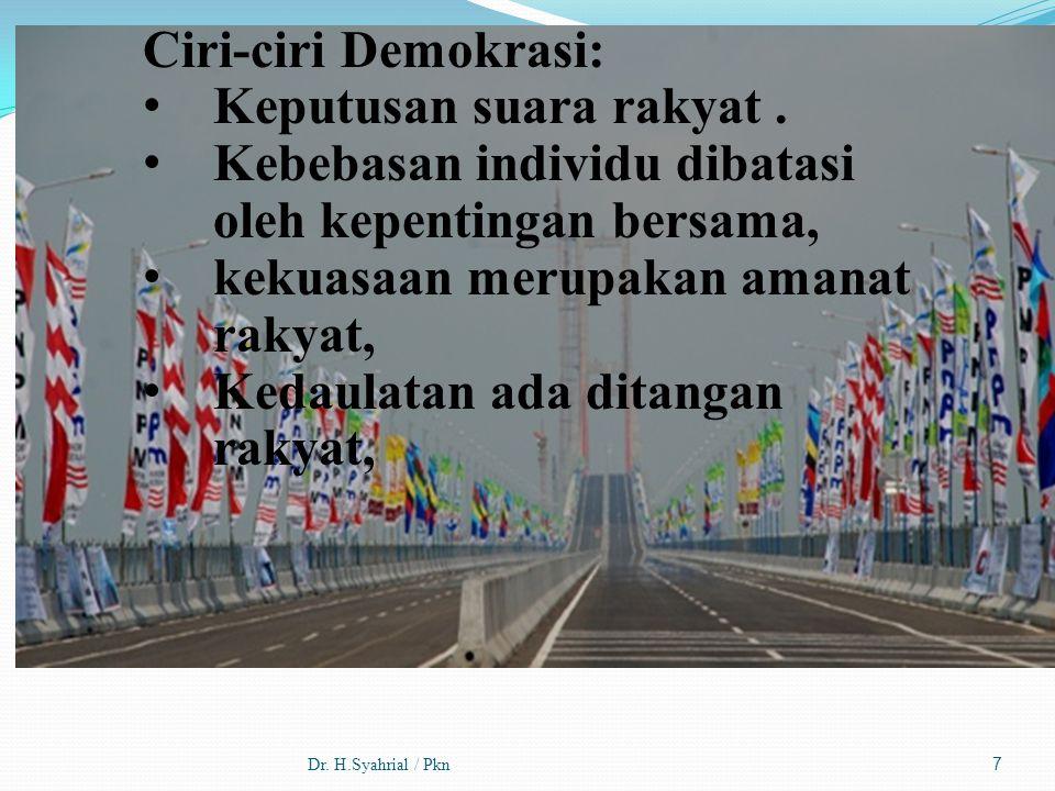 Dr. H.Syahrial / Pkn7 Ciri-ciri Demokrasi: Keputusan suara rakyat. Kebebasan individu dibatasi oleh kepentingan bersama, kekuasaan merupakan amanat ra