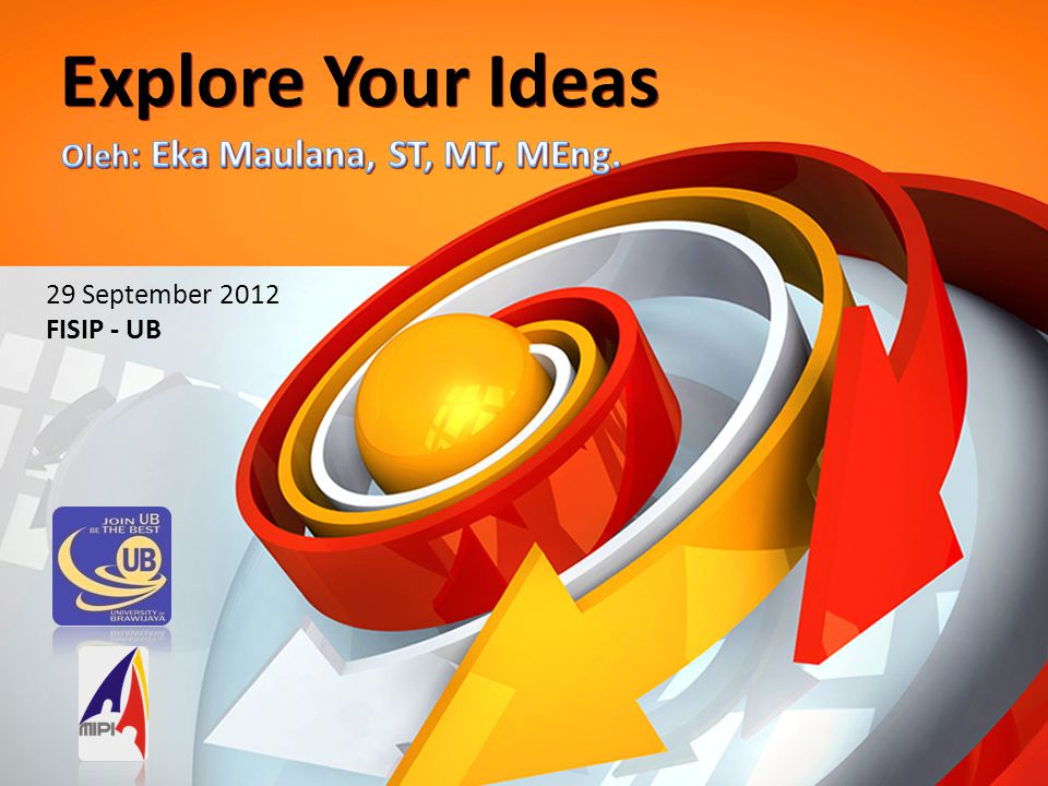 Explore Your Ideas 29 September 2012 FISIP - UB