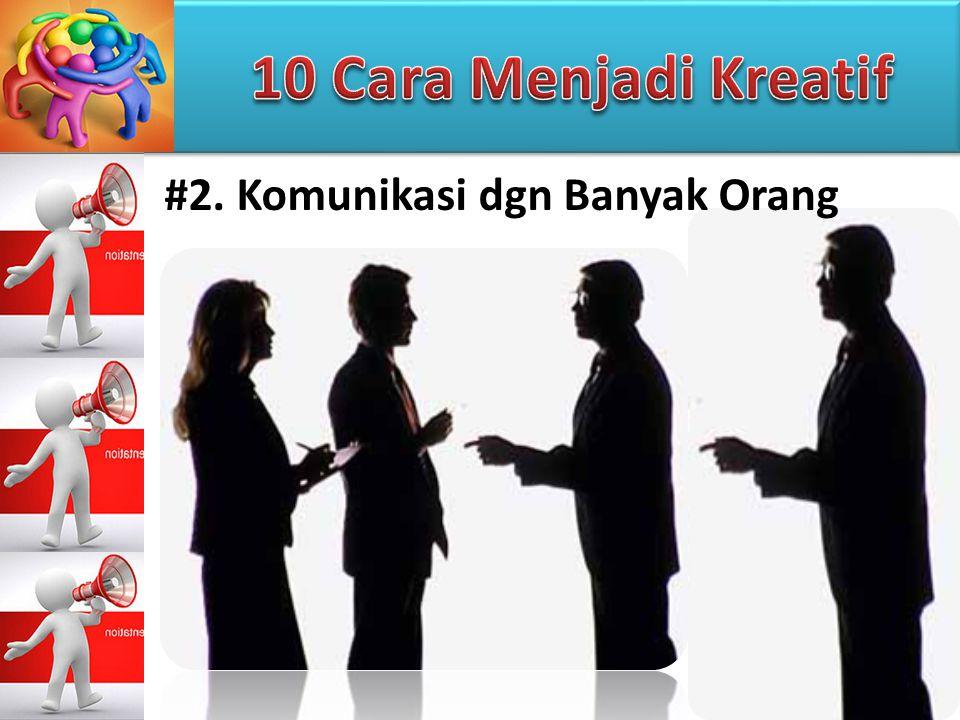 #2. Komunikasi dgn Banyak Orang