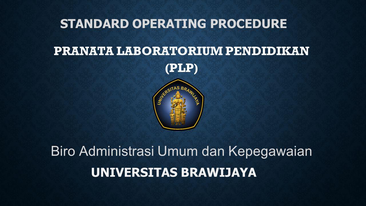 STANDARD OPERATING PROCEDURE PRANATA LABORATORIUM PENDIDIKAN (PLP) Biro Administrasi Umum dan Kepegawaian UNIVERSITAS BRAWIJAYA