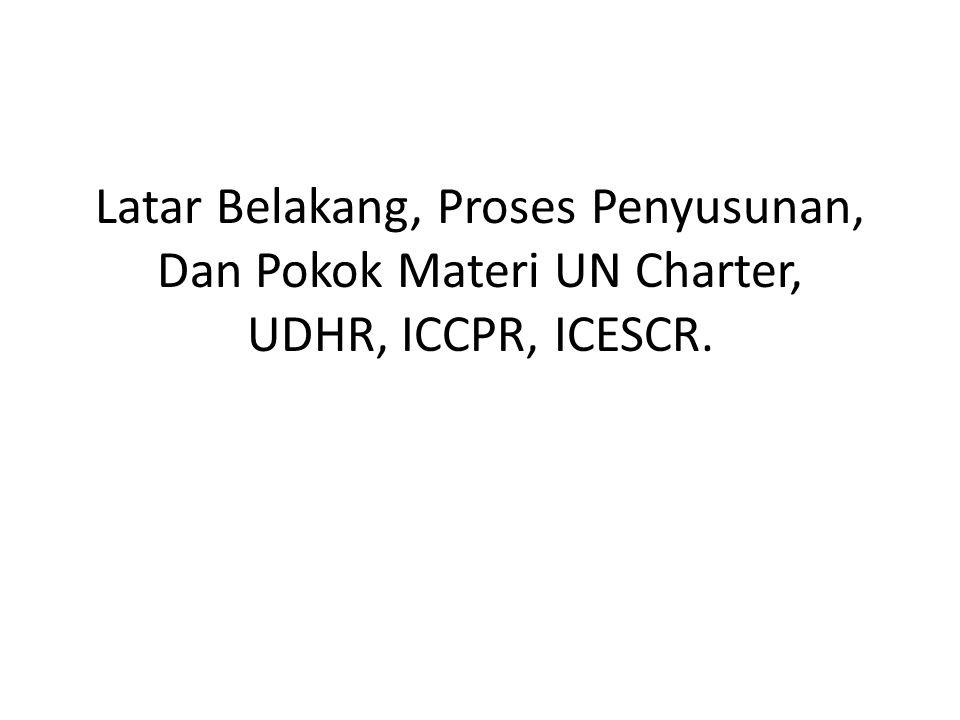 Latar Belakang, Proses Penyusunan, Dan Pokok Materi UN Charter, UDHR, ICCPR, ICESCR.
