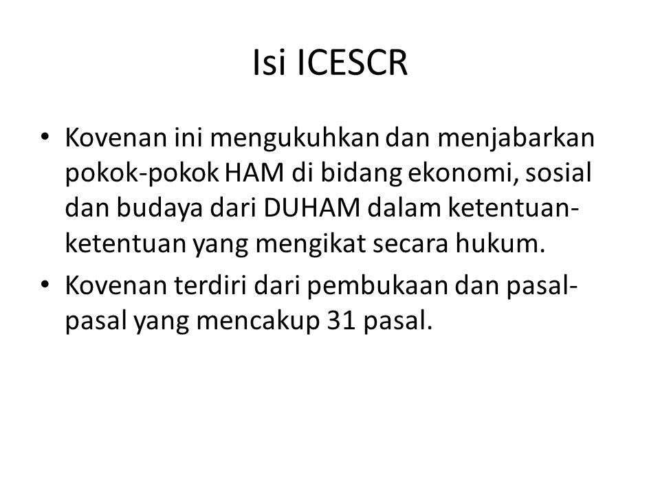 Isi ICESCR Kovenan ini mengukuhkan dan menjabarkan pokok-pokok HAM di bidang ekonomi, sosial dan budaya dari DUHAM dalam ketentuan- ketentuan yang men
