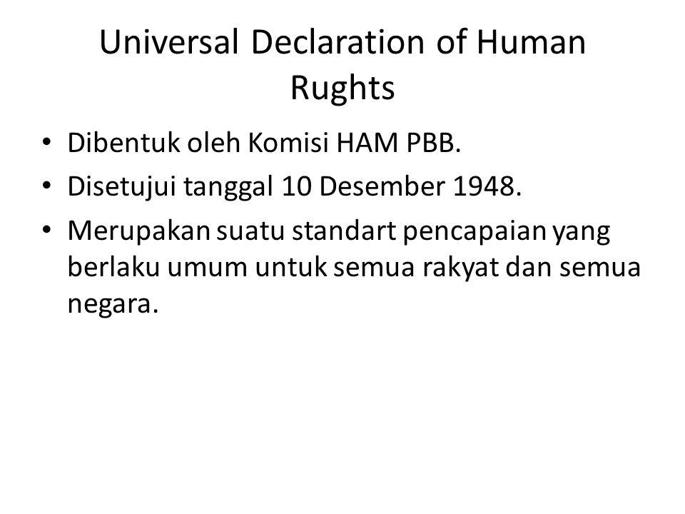 Universal Declaration of Human Rughts Dibentuk oleh Komisi HAM PBB. Disetujui tanggal 10 Desember 1948. Merupakan suatu standart pencapaian yang berla