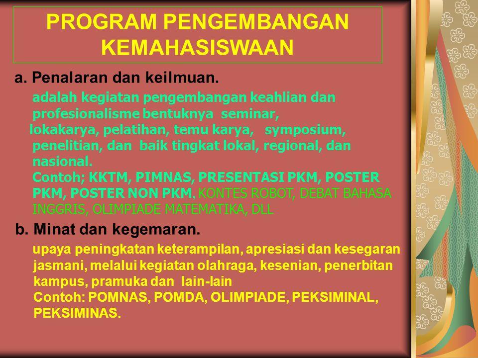 PROGRAM PENGEMBANGAN KEMAHASISWAAN a. Penalaran dan keilmuan. adalah kegiatan pengembangan keahlian dan profesionalisme bentuknya seminar, lokakarya,