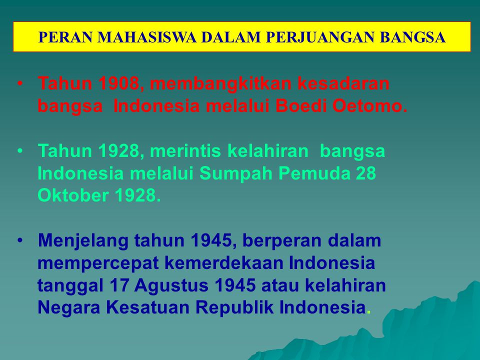 Tahun 1908, membangkitkan kesadaran bangsa Indonesia melalui Boedi Oetomo. Tahun 1928, merintis kelahiran bangsa Indonesia melalui Sumpah Pemuda 28 Ok