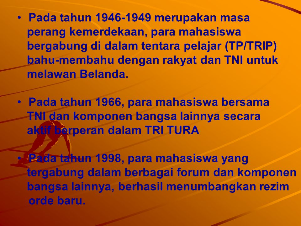 Pada tahun 1946-1949 merupakan masa perang kemerdekaan, para mahasiswa bergabung di dalam tentara pelajar (TP/TRIP) bahu-membahu dengan rakyat dan TNI