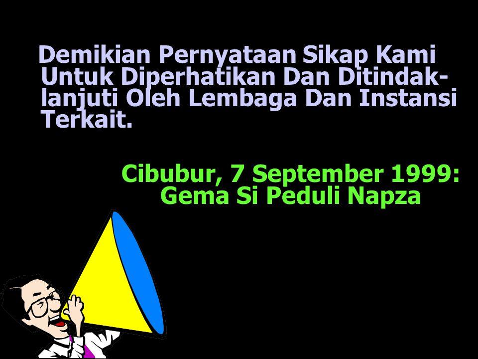 Demikian Pernyataan Sikap Kami Untuk Diperhatikan Dan Ditindak- lanjuti Oleh Lembaga Dan Instansi Terkait. Cibubur, 7 September 1999: Gema Si Peduli N