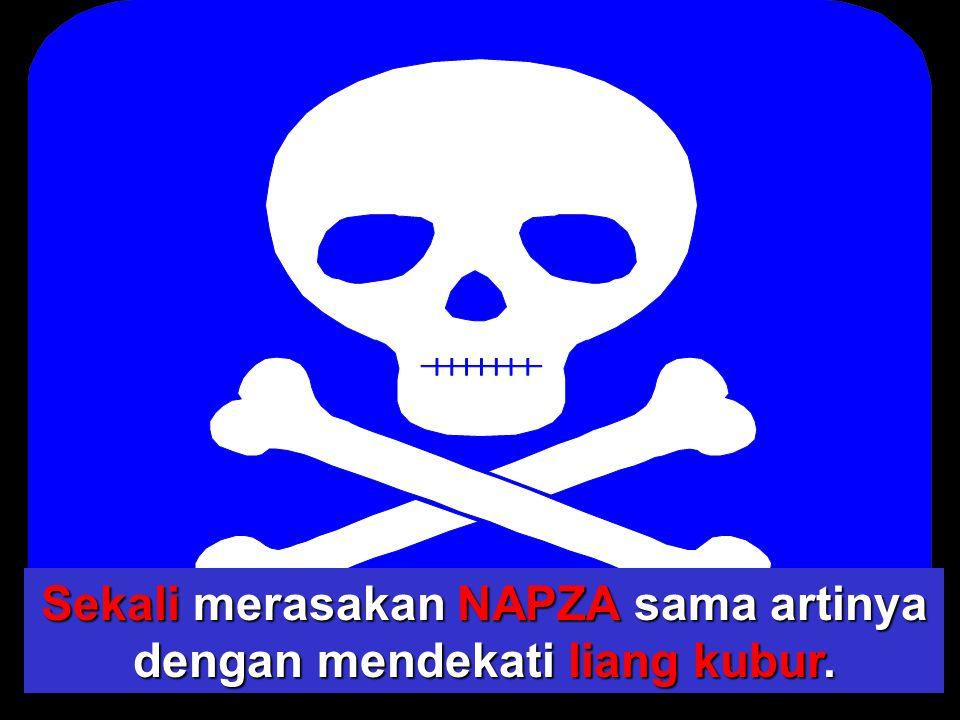 Sekali merasakan NAPZA sama artinya dengan mendekati liang kubur.