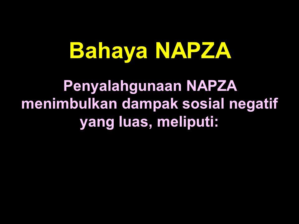 Bahaya NAPZA Penyalahgunaan NAPZA menimbulkan dampak sosial negatif yang luas, meliputi: