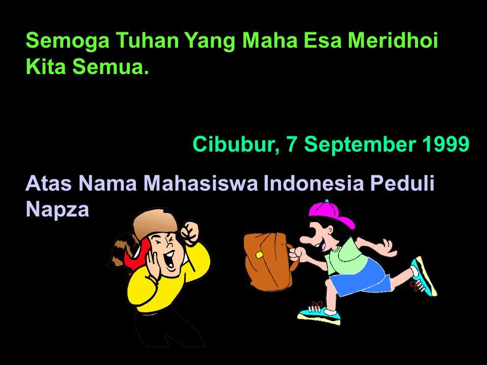 Semoga Tuhan Yang Maha Esa Meridhoi Kita Semua. Cibubur, 7 September 1999 Atas Nama Mahasiswa Indonesia Peduli Napza