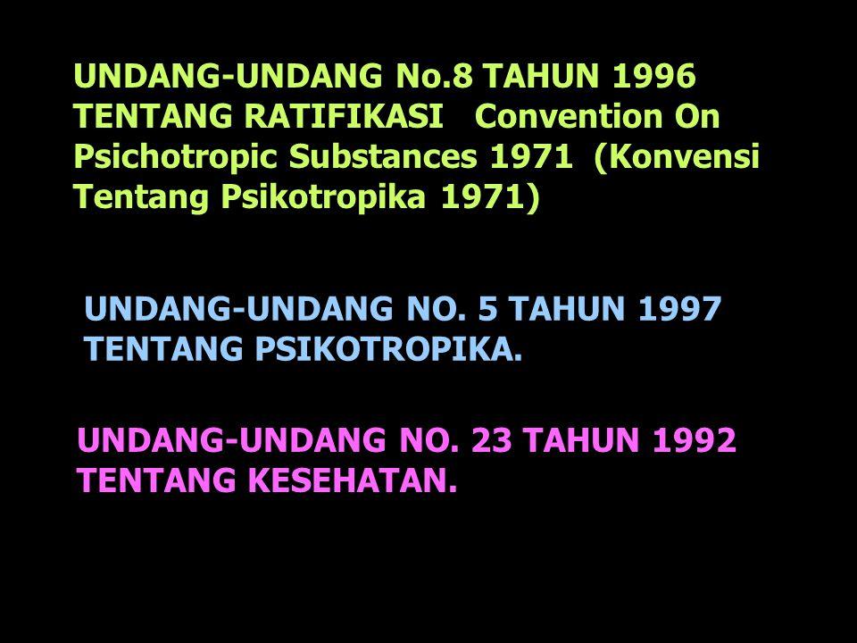 UNDANG-UNDANG No.8 TAHUN 1996 TENTANG RATIFIKASI Convention On Psichotropic Substances 1971 (Konvensi Tentang Psikotropika 1971) UNDANG-UNDANG NO. 5 T