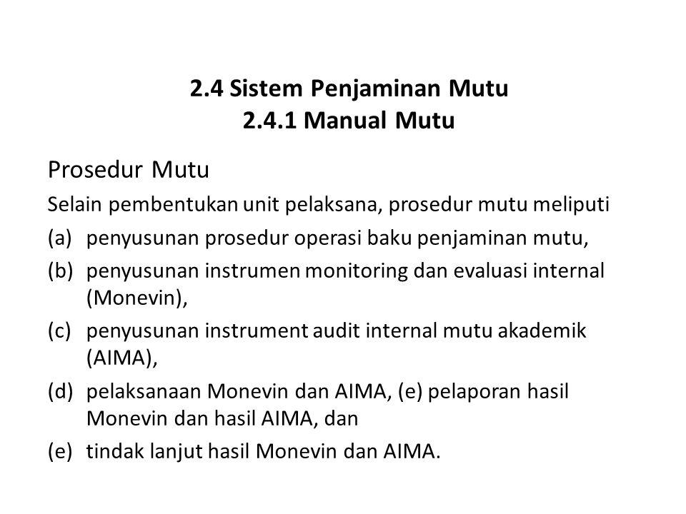 2.4 Sistem Penjaminan Mutu 2.4.1 Manual Mutu Prosedur Mutu Selain pembentukan unit pelaksana, prosedur mutu meliputi (a)penyusunan prosedur operasi ba
