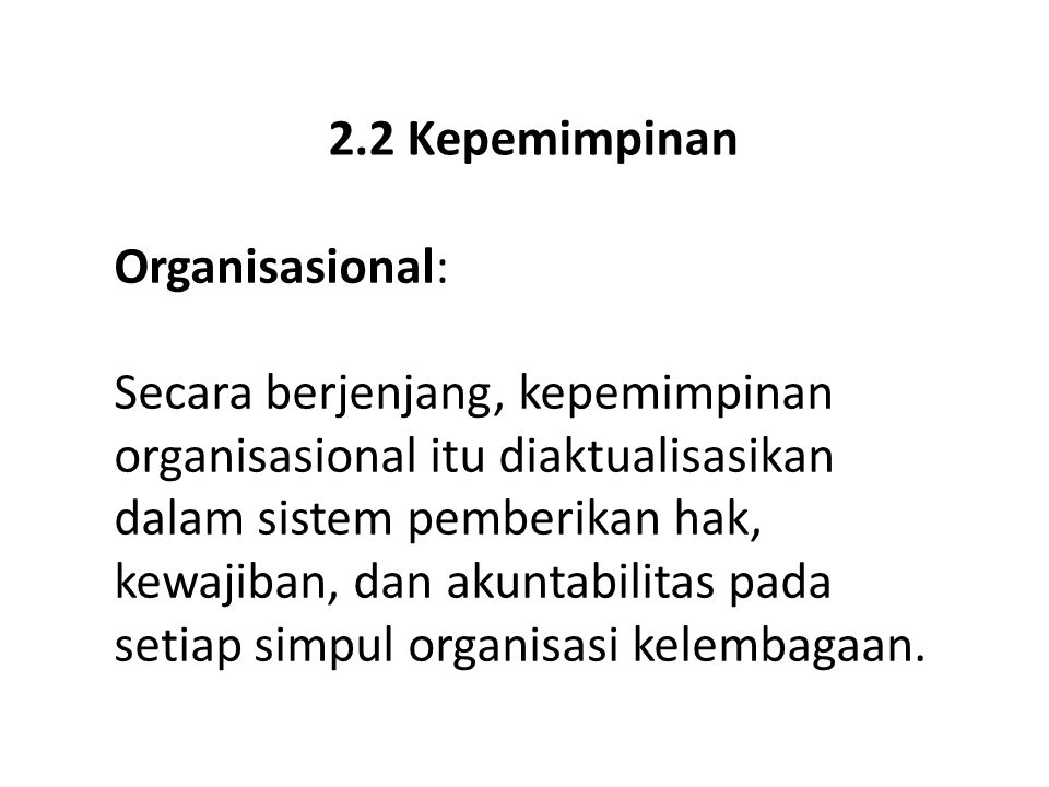 2.2 Kepemimpinan Organisasional: Secara berjenjang, kepemimpinan organisasional itu diaktualisasikan dalam sistem pemberikan hak, kewajiban, dan akunt