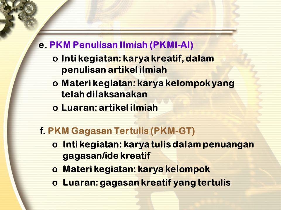 c. PKM Kewirausahaan (PKMK) oInti kegiatan: karya kreatif, inovatif dalam membuka peluang usaha oMateri kegiatan: semua bidang ilmu atau yang relevan