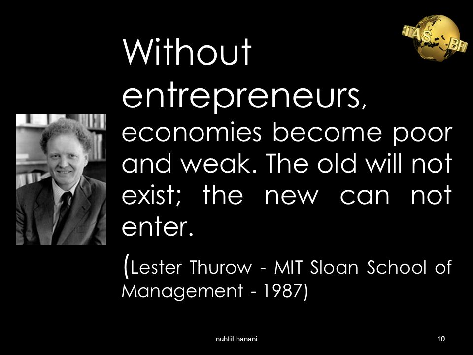 Without entrepreneurs, economies become poor and weak.