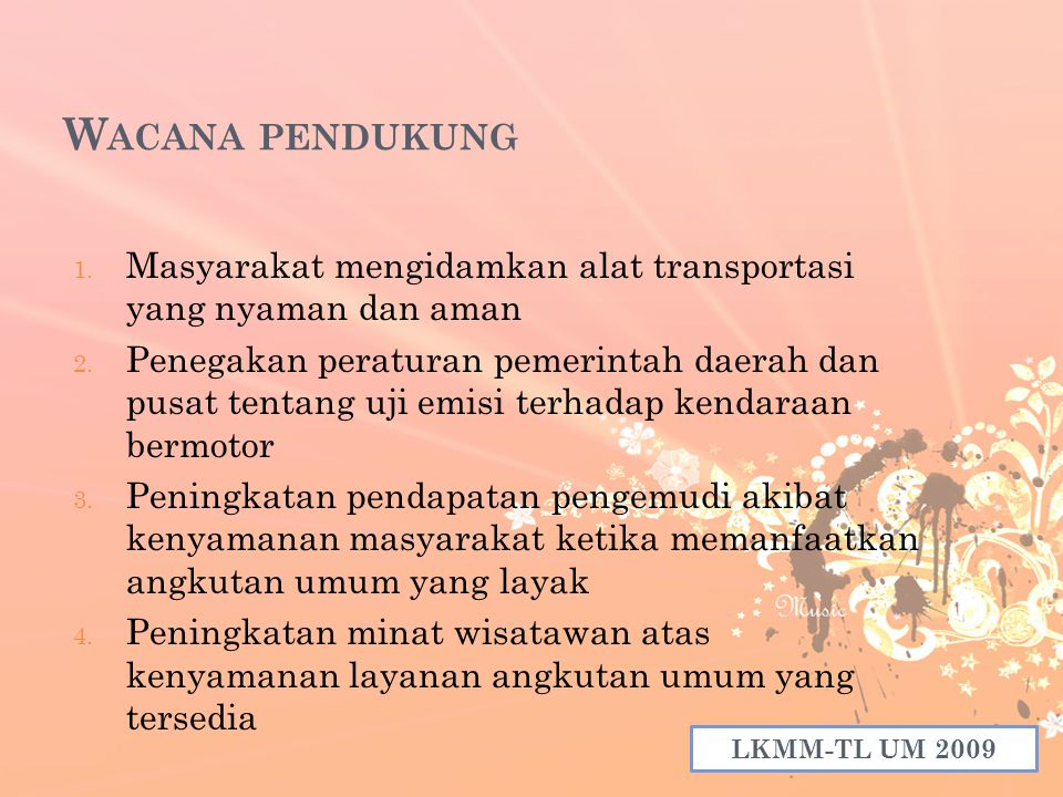 W ACANA PENDUKUNG 1. Masyarakat mengidamkan alat transportasi yang nyaman dan aman 2.