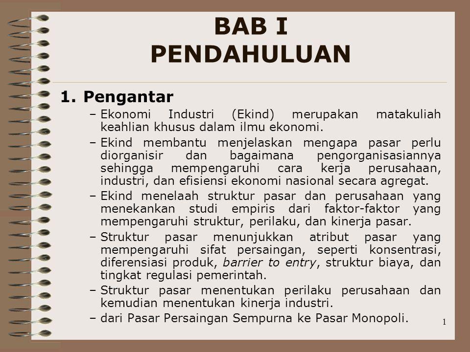 2 BAB I PENDAHULUAN _ (Ekind) dipelajari karena: praktik-praktik struktur pasar yang semakin terkonsentrasi dalam suatu bisnis dan cenderung merugikan konsumen.