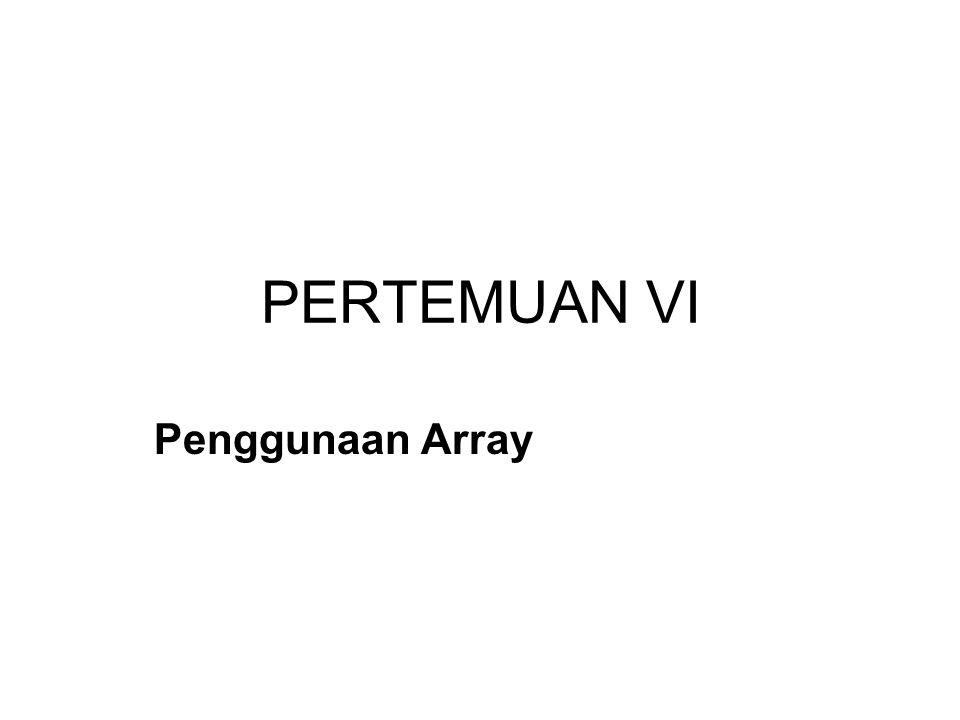 PERTEMUAN VI Penggunaan Array