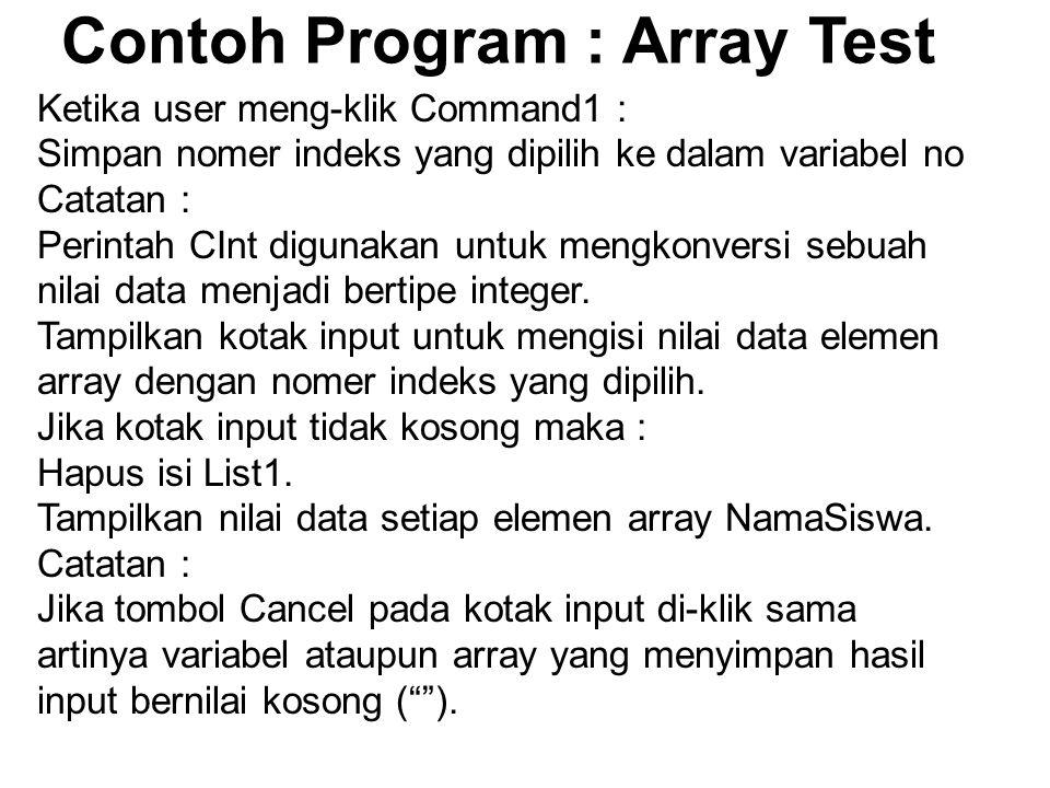 Contoh Program : Array Test Ketika user meng-klik Command1 : Simpan nomer indeks yang dipilih ke dalam variabel no Catatan : Perintah CInt digunakan untuk mengkonversi sebuah nilai data menjadi bertipe integer.