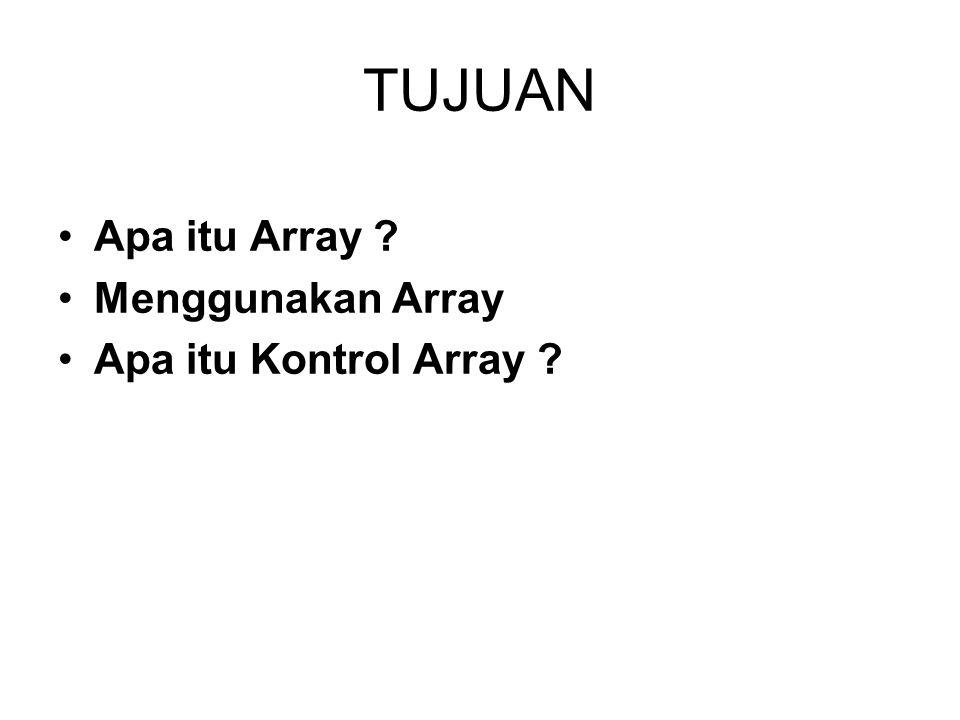 TUJUAN Apa itu Array ? Menggunakan Array Apa itu Kontrol Array ?