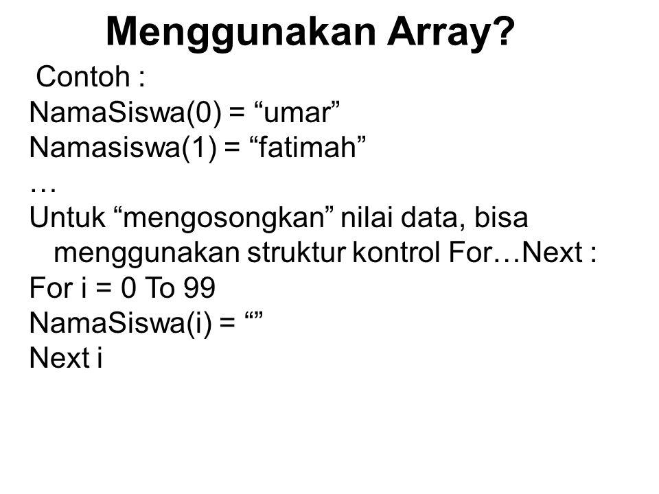 """Menggunakan Array? Contoh : NamaSiswa(0) = """"umar"""" Namasiswa(1) = """"fatimah"""" … Untuk """"mengosongkan"""" nilai data, bisa menggunakan struktur kontrol For…Ne"""