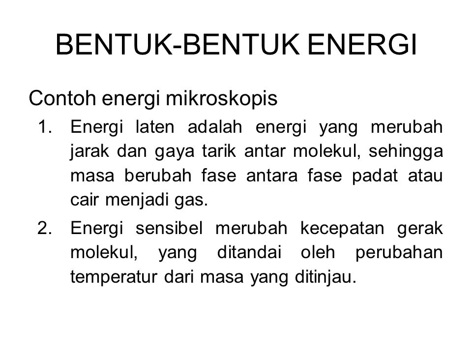 Contoh energi mikroskopis 1.Energi laten adalah energi yang merubah jarak dan gaya tarik antar molekul, sehingga masa berubah fase antara fase padat a