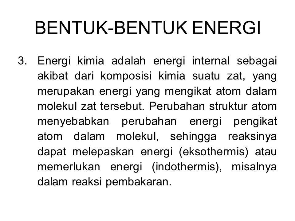 3.Energi kimia adalah energi internal sebagai akibat dari komposisi kimia suatu zat, yang merupakan energi yang mengikat atom dalam molekul zat terseb