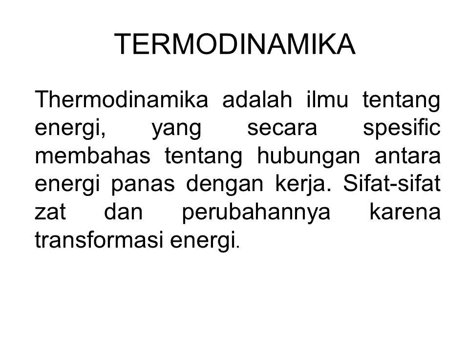 TERMODINAMIKA Thermodinamika adalah ilmu tentang energi, yang secara spesific membahas tentang hubungan antara energi panas dengan kerja. Sifat-sifat