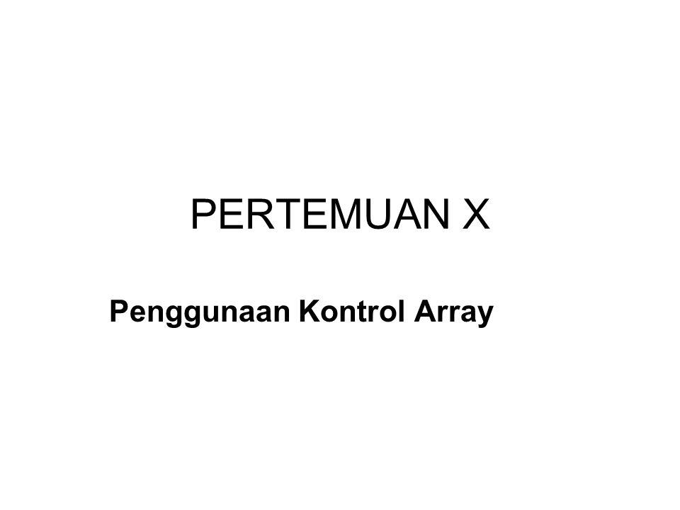 PERTEMUAN X Penggunaan Kontrol Array