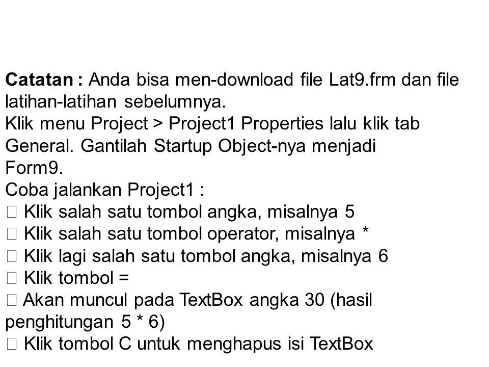 Catatan : Anda bisa men-download file Lat9.frm dan file latihan-latihan sebelumnya. Klik menu Project > Project1 Properties lalu klik tab General. Gan