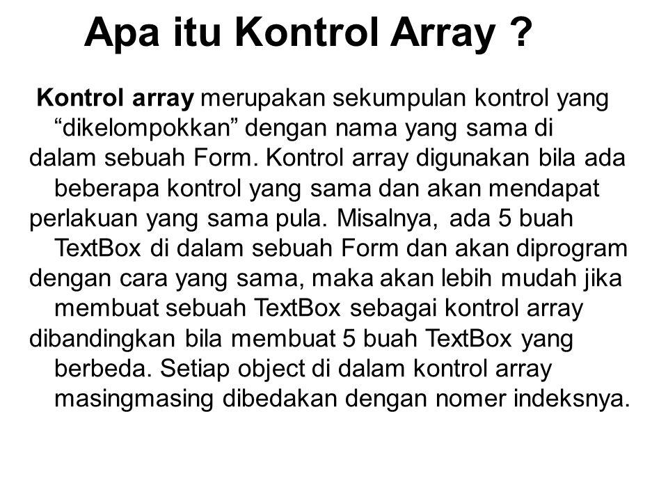 """Apa itu Kontrol Array ? Kontrol array merupakan sekumpulan kontrol yang """"dikelompokkan"""" dengan nama yang sama di dalam sebuah Form. Kontrol array digu"""