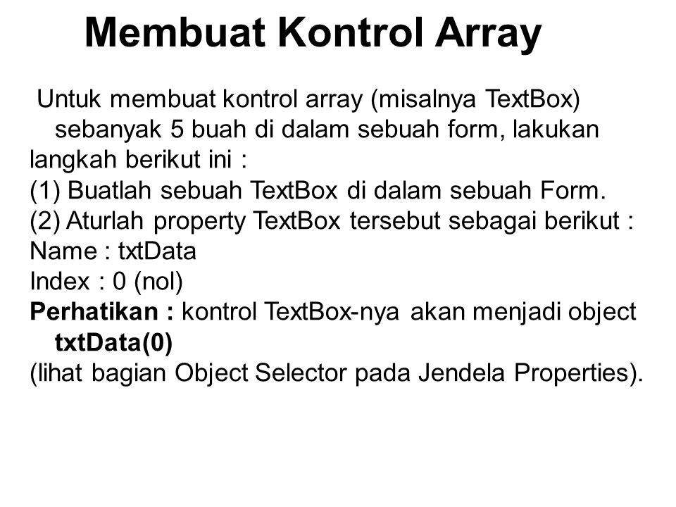 Membuat Kontrol Array Untuk membuat kontrol array (misalnya TextBox) sebanyak 5 buah di dalam sebuah form, lakukan langkah berikut ini : (1) Buatlah s