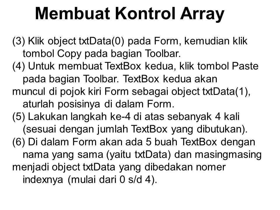 Membuat Kontrol Array (3) Klik object txtData(0) pada Form, kemudian klik tombol Copy pada bagian Toolbar. (4) Untuk membuat TextBox kedua, klik tombo