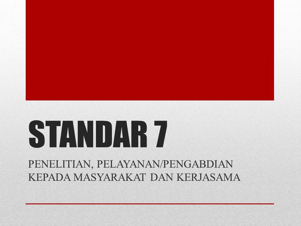 STANDAR 7 PENELITIAN, PELAYANAN/PENGABDIAN KEPADA MASYARAKAT DAN KERJASAMA