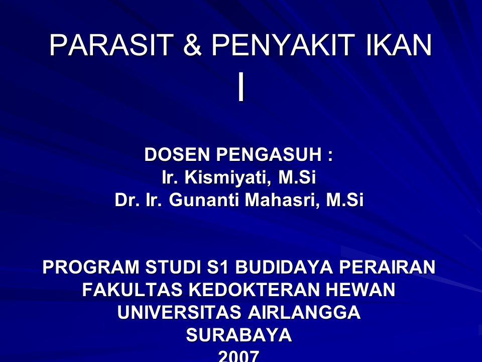 PARASIT & PENYAKIT IKAN I DOSEN PENGASUH : Ir.Kismiyati, M.Si Dr.