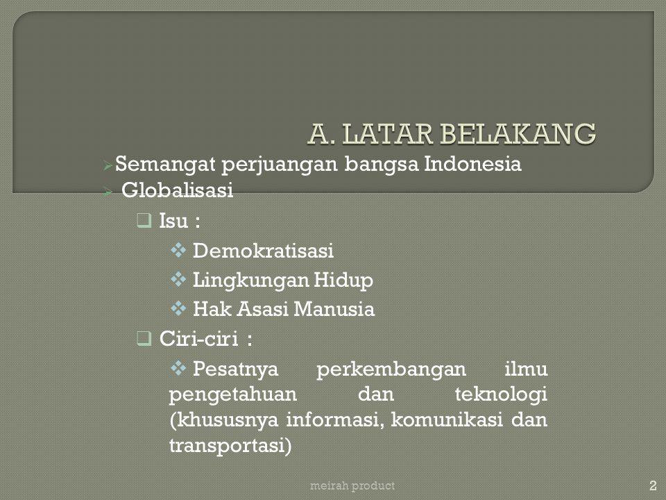  Semangat perjuangan bangsa Indonesia  Globalisasi  Isu :  Demokratisasi  Lingkungan Hidup  Hak Asasi Manusia  Ciri-ciri :  Pesatnya perkemban