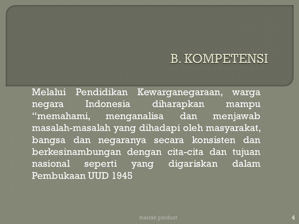 """Melalui Pendidikan Kewarganegaraan, warga negara Indonesia diharapkan mampu """"memahami, menganalisa dan menjawab masalah-masalah yang dihadapi oleh mas"""