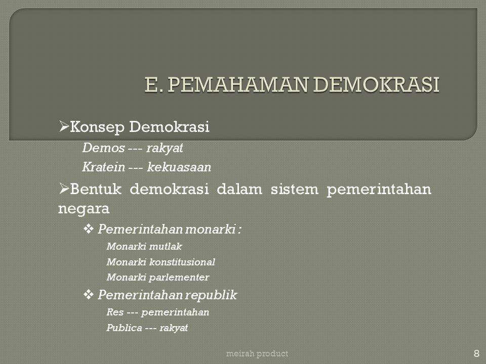 8  Konsep Demokrasi Demos --- rakyat Kratein --- kekuasaan  Bentuk demokrasi dalam sistem pemerintahan negara  Pemerintahan monarki : Monarki mutla