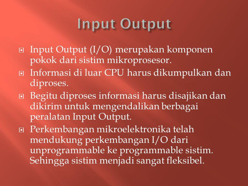  Input Output (I/O) merupakan komponen pokok dari sistim mikroprosesor.