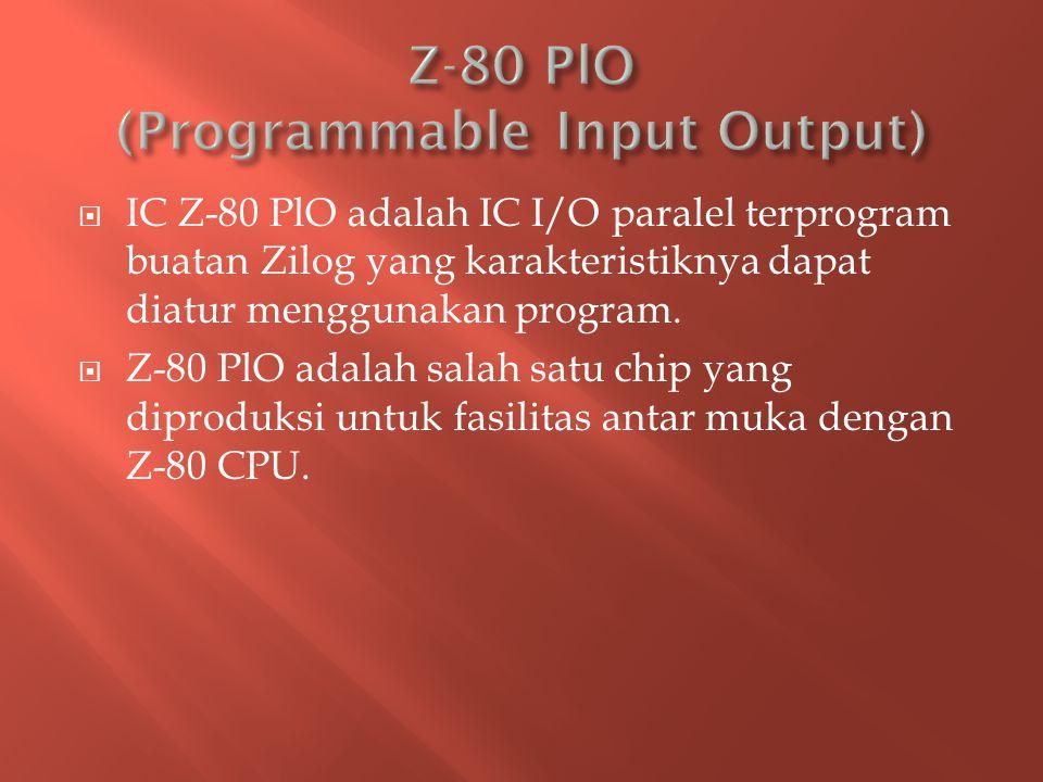  IC Z-80 PlO adalah IC I/O paralel terprogram buatan Zilog yang karakteristiknya dapat diatur menggunakan program.