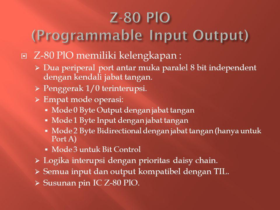  Z-80 PlO memiliki kelengkapan :  Dua periperal port antar muka paralel 8 bit independent dengan kendali jabat tangan.