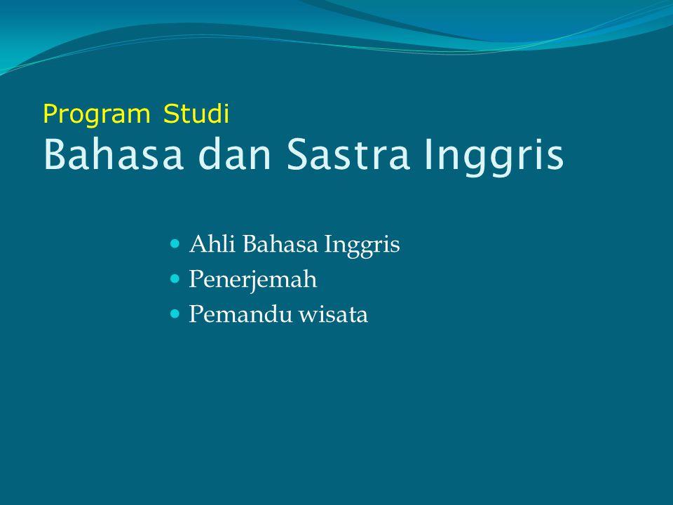 Program Studi Pendidikan Bahasa Inggris Guru Bahasa Inggris, dengan kewenangan tambahan: Penerjemah Pemandu wisata