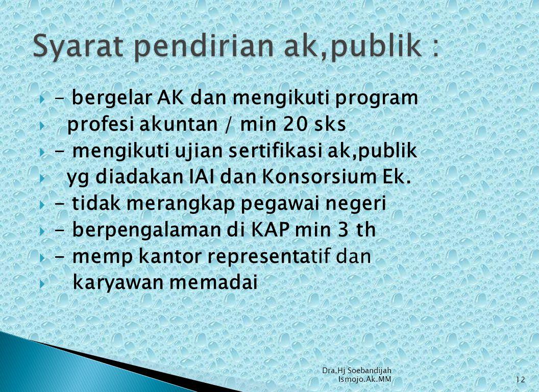  - bergelar AK dan mengikuti program  profesi akuntan / min 20 sks  - mengikuti ujian sertifikasi ak,publik  yg diadakan IAI dan Konsorsium Ek. 