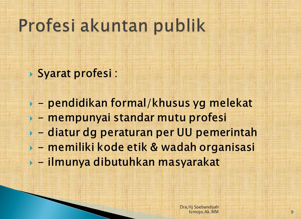  Syarat profesi :  - pendidikan formal/khusus yg melekat  - mempunyai standar mutu profesi  - diatur dg peraturan per UU pemerintah  - memiliki k