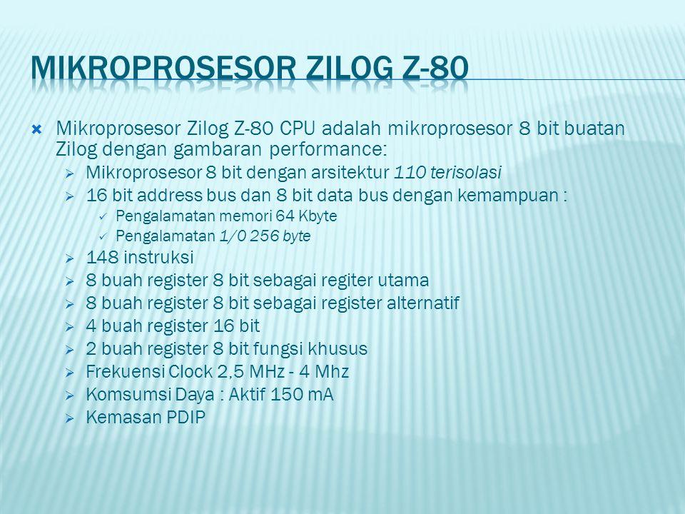  Mikroprosesor Zilog Z-80 CPU adalah mikroprosesor 8 bit buatan Zilog dengan gambaran performance:  Mikroprosesor 8 bit dengan arsitektur 110 teriso