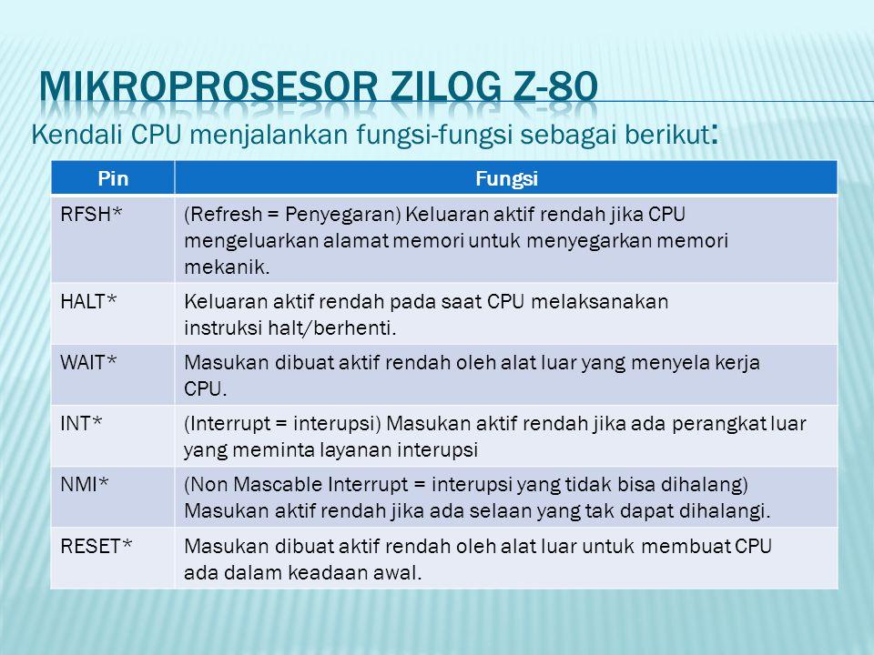 Kendali CPU menjalankan fungsi-fungsi sebagai berikut : PinFungsi RFSH*(Refresh = Penyegaran) Keluaran aktif rendah jika CPU mengeluarkan alamat memor