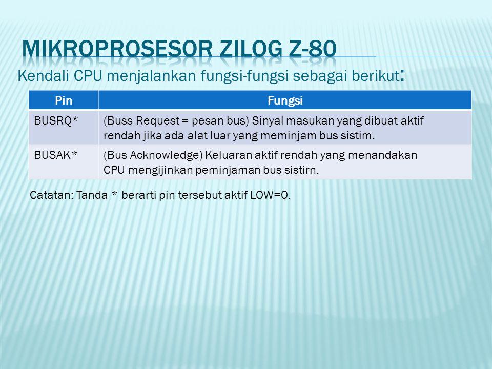 Kendali CPU menjalankan fungsi-fungsi sebagai berikut : PinFungsi BUSRQ*(Buss Request = pesan bus) Sinyal masukan yang dibuat aktif rendah jika ada al