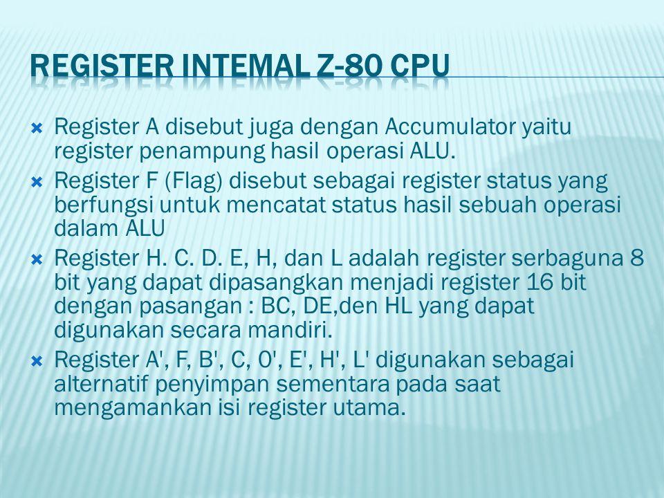  Register A disebut juga dengan Accumulator yaitu register penampung hasil operasi ALU.  Register F (Flag) disebut sebagai register status yang berf